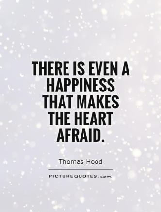 there-is-even-a-happiness-that-makes-the-heart-afraid-quote-1